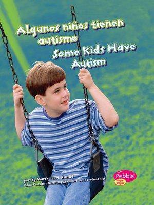 cover image of Algunos niños tienen autismo/Some Kids Have Autism
