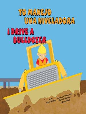 cover image of Yo manejo una niveladora/I Drive a Bulldozer