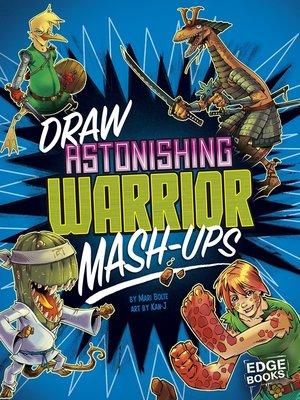 cover image of Draw Astonishing Warrior Mash-Ups
