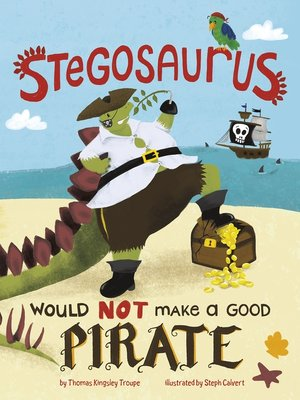 cover image of A Stegosaurus Would NOT Make a Good Pirate