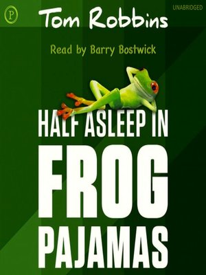 Title details for Half Asleep in Frog Pajamas by Tom Robbins - Wait list