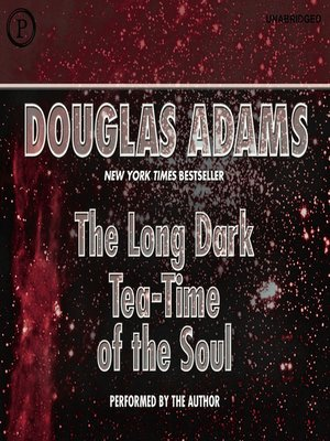 The Long Dark Tea Time Of The Soul By Douglas Adams Overdrive