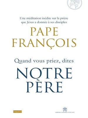 cover image of Quand vous priez dites Notre Père