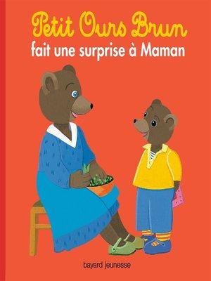 cover image of Petit Ours Brun fait une surprise à maman