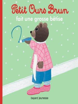 cover image of Petit Ours Brun fait une grosse bêtise