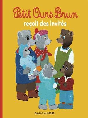cover image of Petit Ours Brun reçoit des invités
