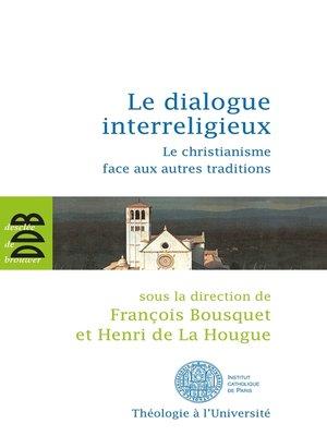 cover image of Le dialogue interreligieux