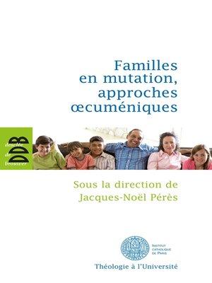 cover image of Familles en mutation, approches oecuméniques