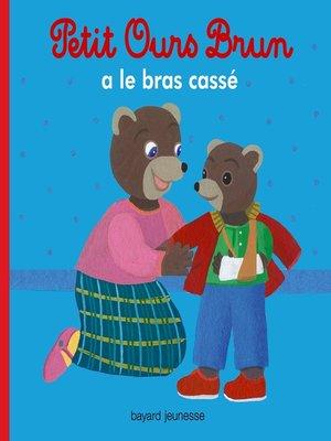 cover image of Petit Ours Brun a le bras cassé