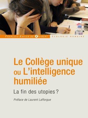 cover image of Le Collège unique ou L'intelligence humiliée