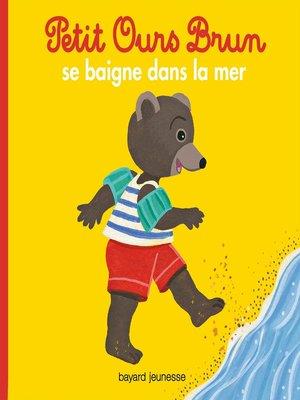 cover image of Petit Ours Brun se baigne dans la mer