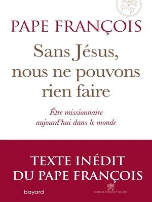 cover image of Sans Jésus nous ne pouvons rien faire