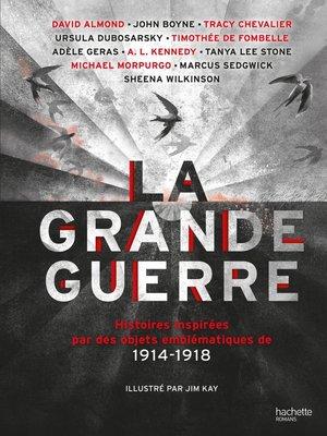 cover image of LA GRANDE GUERRE--Histoires inspirées par des objets emblématiques de 1914-1918