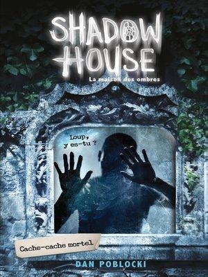 cover image of Shadow House--La Maison des ombres--Tome 2--Cache-cache mortel