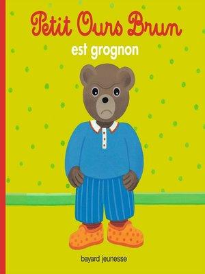 cover image of Petit Ours Brun est grognon