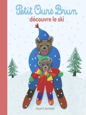 cover image of Petit Ours Brun découvre le ski