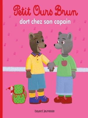 cover image of Petit Ours Brun dort chez un copain