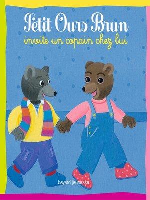 cover image of Petit Ours Brun invite un copain chez lui