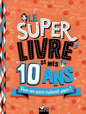 cover image of Le super livre de mes 10 ans