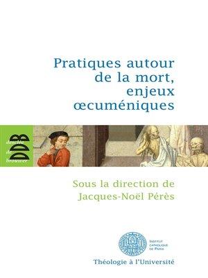 cover image of Pratiques autour de la mort, enjeux oecuméniques