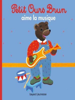 cover image of Petit Ours Brun aime la musique