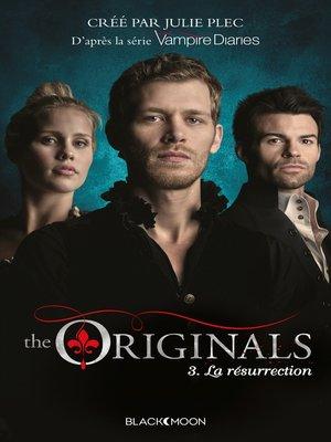 cover image of The Originals--Tome 3--La Résurrection