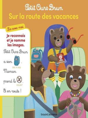 cover image of Petit Ours Brun, Lis avec moi--Sur la route des vacances