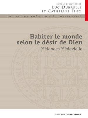 cover image of Habiter le monde selon le désir de Dieu