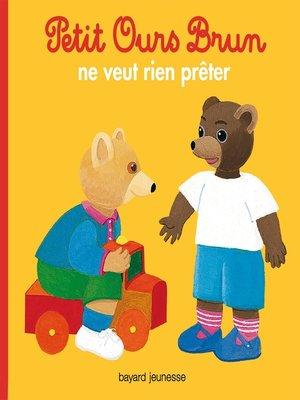 cover image of Petit Ours Brun ne veut rien prêter