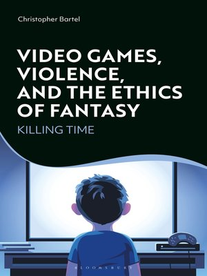 cover image of Video Games, Violence, and the Ethics of Fantasy