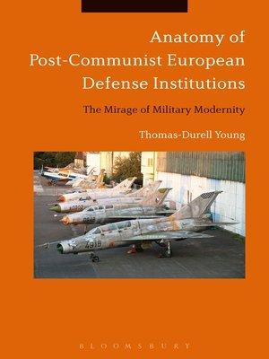 cover image of Anatomy of Post-Communist European Defense Institutions