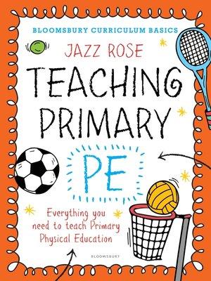 cover image of Bloomsbury Curriculum Basics: Teaching Primary PE