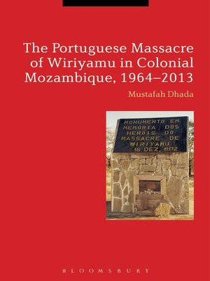 cover image of The Portuguese Massacre of Wiriyamu in Colonial Mozambique, 1964-2013