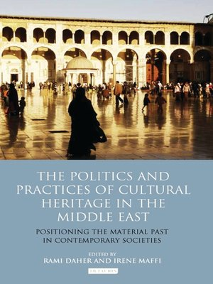 cover image of The Politics and Practices of Cultural Heritage in the Middle East
