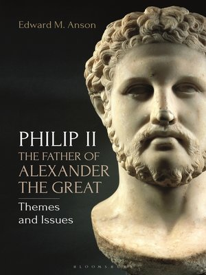 cover image of Philip II, the Father of Alexander the Great
