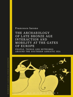 cover image of The Archaeology of Late Bronze Age Interaction and Mobility at the Gates of Europe