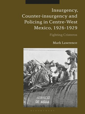 cover image of Insurgency, Counter-insurgency and Policing in Centre-West Mexico, 1926-1929