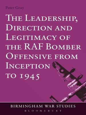 cover image of The Leadership, Direction and Legitimacy of the RAF Bomber Offensive from Inception to 1945