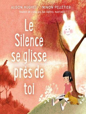 cover image of Le Silence se glisse près de toi