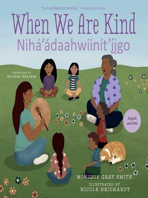 cover image of When We Are Kind / Nihá'ádaahwiinít'ı̨̨̨̨̨̨̨̨̨́įgo