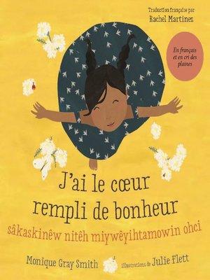 cover image of J'ai le cœur rempli de bonheur / sâ kask inêw nitêh miy wêyi htamowin ohci