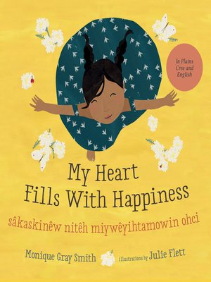 cover image of My Heart Fills With Happiness / sâkaskinêw nitêh miywêyihtamowin ohci