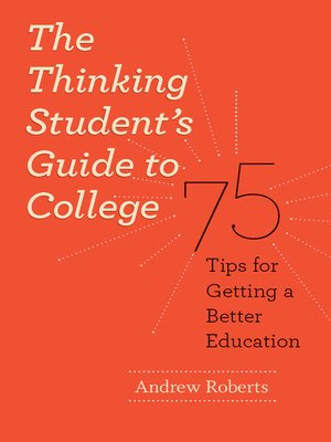 cover image of The Thinking Student's Guide to College
