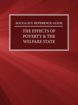 cover image of Sociology Reference Guide: The Effects of Poverty & the Welfare State