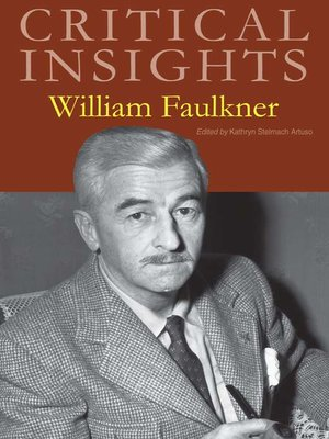 a biography of the life and literary work of william faulkner