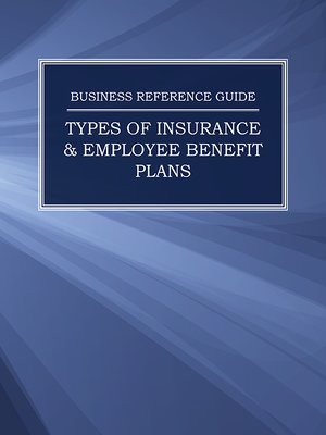 cover image of Business Reference Guide: Types of Insurance & Employee Benefit Plans