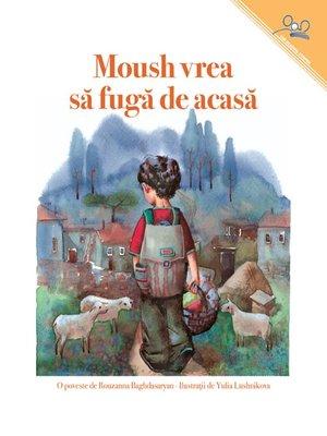 cover image of Moush vrea sa fuga de acasa
