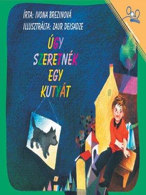 cover image of Úgy Szeretnék Egy Kutyát