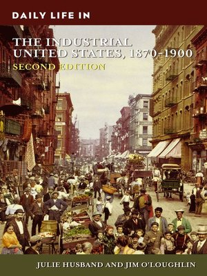 cover image of Daily Life in the Industrial United States, 1870-1900