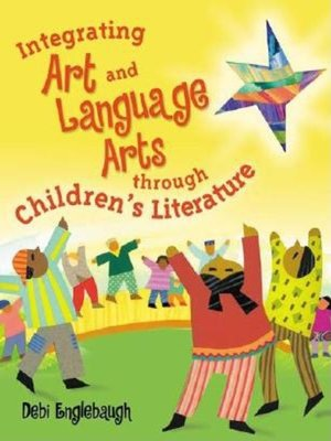 cover image of Integrating Art and Language Arts Through Children's Literature